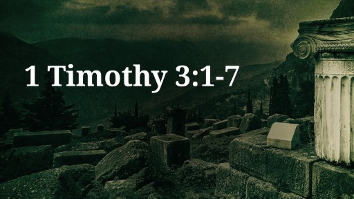 1 Timothy 3:1-7 'Called And Qualified to Serve'